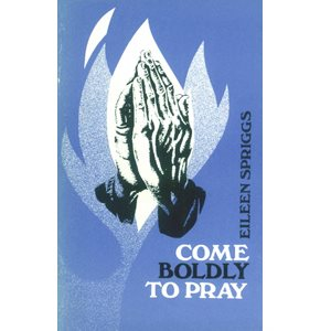 COME BOLDLY TO PRAYER-E.SPRIGG