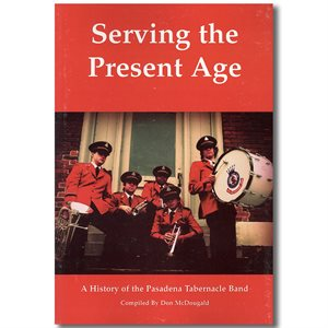 SERVING THE PRESENT AGE HIST OF THE PASADENA TABERNACLE BAND