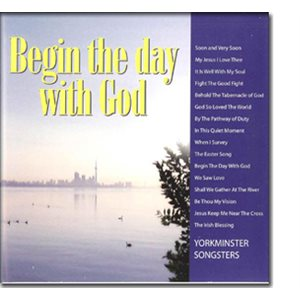 BEGIN THE DAY WITH GOD CD BY YORKMINSTER SONGSTERS