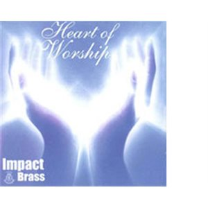 HEART OF WORSHIP BY IMPACT BRASS