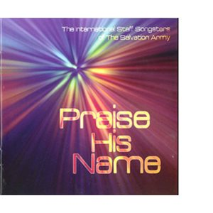 PRAISE HIS NAME  BY ISS; The International Staff Songsters