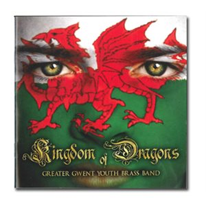 KINGDOM OF DRAGONS BY GREATER GWENT YOUTH BAND